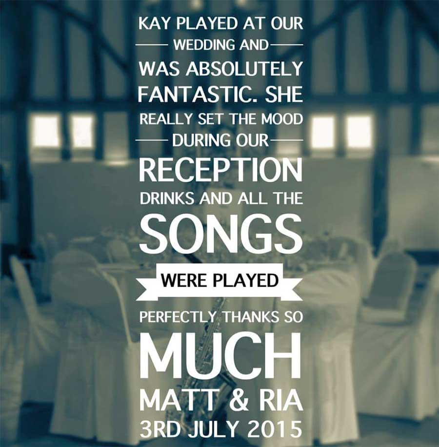 Kay you played and was absolutely fantastic. She really set the mood during our reception drinks - Matt & Ria